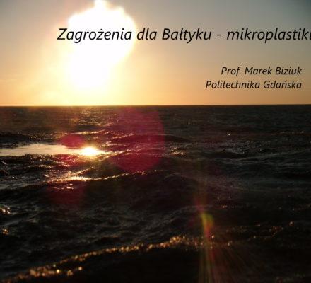 Zagrożenia dla Bałtyku – mikroplastiki, prof. M. Biziuk, Politechnika Gdańska