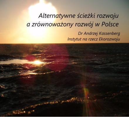Alternatywne ścieżki rozwoju a zrównoważony rozwój w Polsce, dr A. Kassenberg, Instytut na rzecz Ekorozwoju